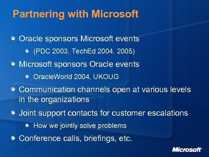 Partnering with Microsoft Oracle sponsors Microsoft events (PDC 2003, Tech. Ed 2004, 2005) Microsoft