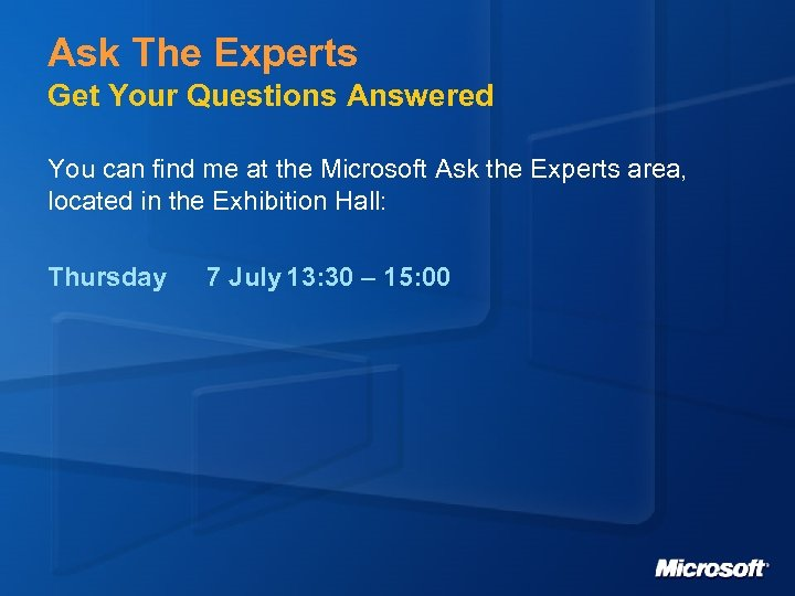 Ask The Experts Get Your Questions Answered You can find me at the Microsoft