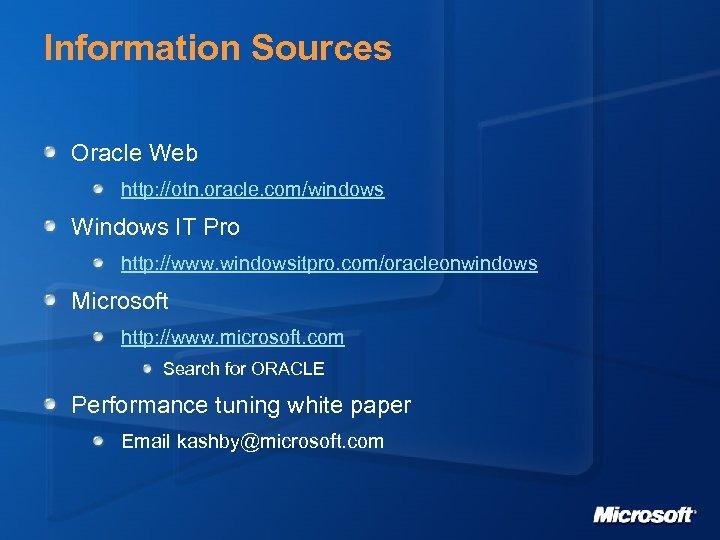 Information Sources Oracle Web http: //otn. oracle. com/windows Windows IT Pro http: //www. windowsitpro.