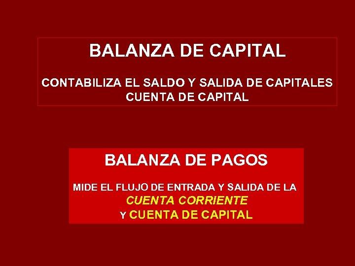 BALANZA DE CAPITAL CONTABILIZA EL SALDO Y SALIDA DE CAPITALES CUENTA DE CAPITAL BALANZA