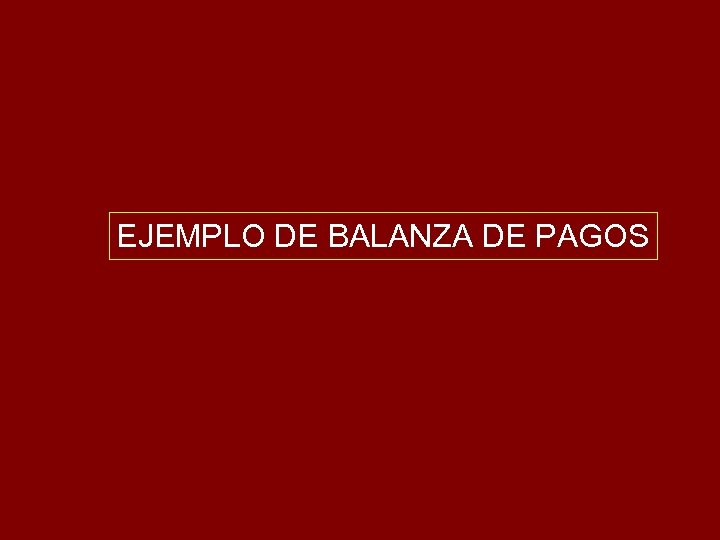 EJEMPLO DE BALANZA DE PAGOS