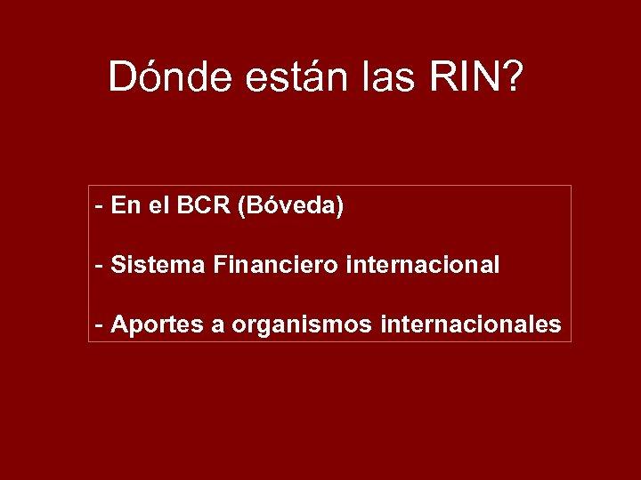 Dónde están las RIN? - En el BCR (Bóveda) - Sistema Financiero internacional -