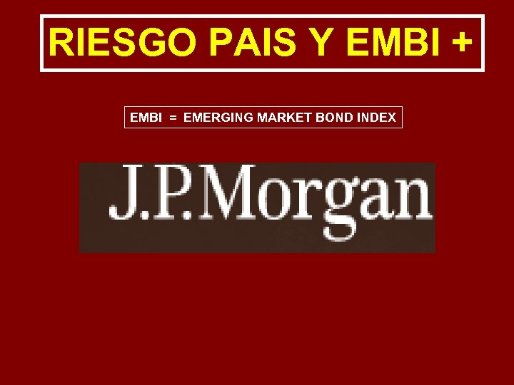 RIESGO PAIS Y EMBI + EMBI = EMERGING MARKET BOND INDEX