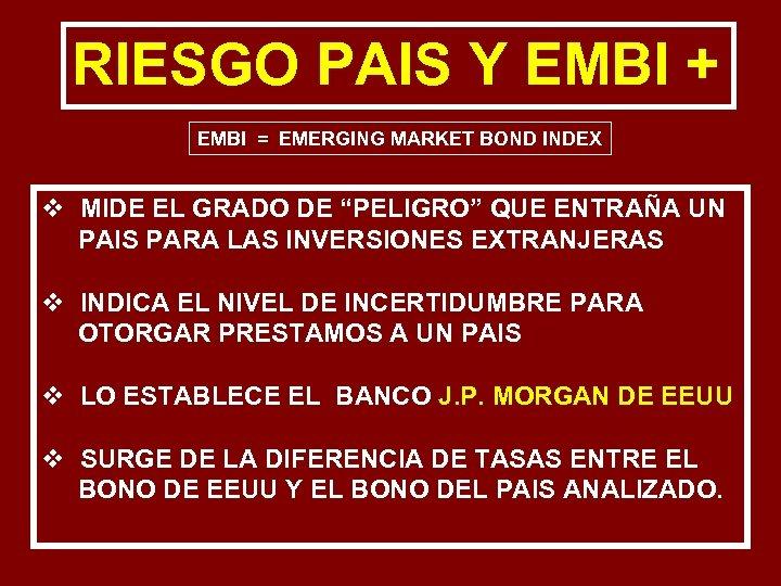 RIESGO PAIS Y EMBI + EMBI = EMERGING MARKET BOND INDEX v MIDE EL