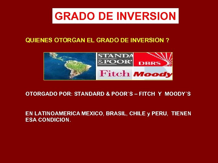 GRADO DE INVERSION QUIENES OTORGAN EL GRADO DE INVERSION ? OTORGADO POR: STANDARD &