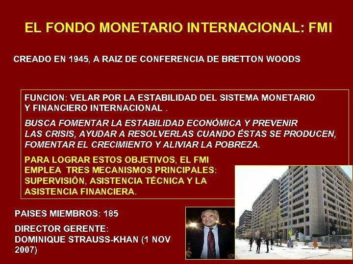 EL FONDO MONETARIO INTERNACIONAL: FMI CREADO EN 1945, A RAIZ DE CONFERENCIA DE BRETTON