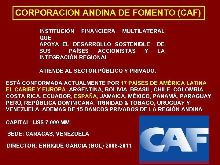 CORPORACION ANDINA DE FOMENTO (CAF) INSTITUCIÓN FINANCIERA MULTILATERAL QUE APOYA EL DESARROLLO SOSTENIBLE DE