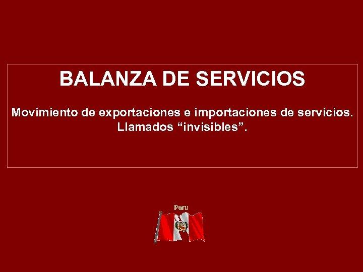 """BALANZA DE SERVICIOS Movimiento de exportaciones e importaciones de servicios. Llamados """"invisibles""""."""