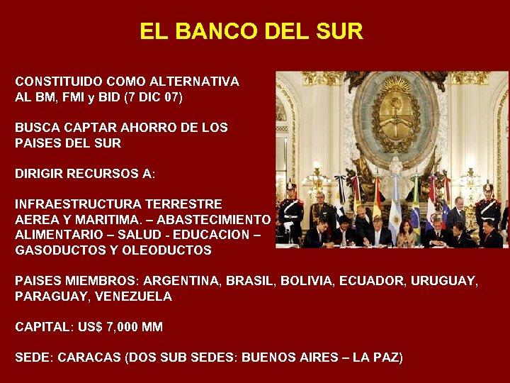 EL BANCO DEL SUR CONSTITUIDO COMO ALTERNATIVA AL BM, FMI y BID (7 DIC