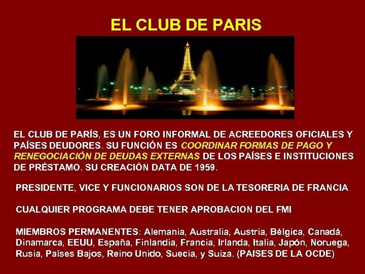 EL CLUB DE PARIS EL CLUB DE PARÍS, ES UN FORO INFORMAL DE ACREEDORES