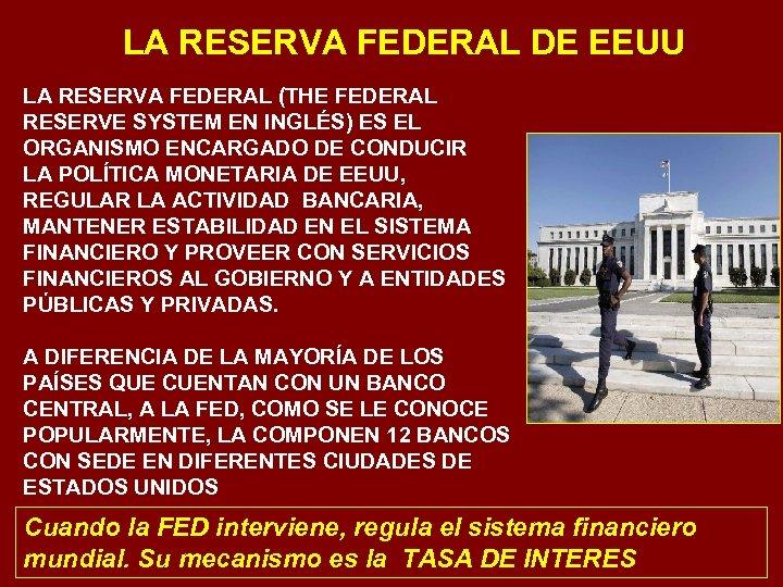 LA RESERVA FEDERAL DE EEUU LA RESERVA FEDERAL (THE FEDERAL RESERVE SYSTEM EN INGLÉS)