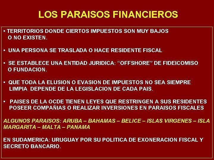 LOS PARAISOS FINANCIEROS • TERRITORIOS DONDE CIERTOS IMPUESTOS SON MUY BAJOS O NO EXISTEN.