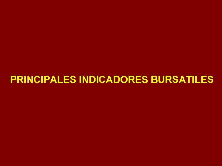 PRINCIPALES INDICADORES BURSATILES