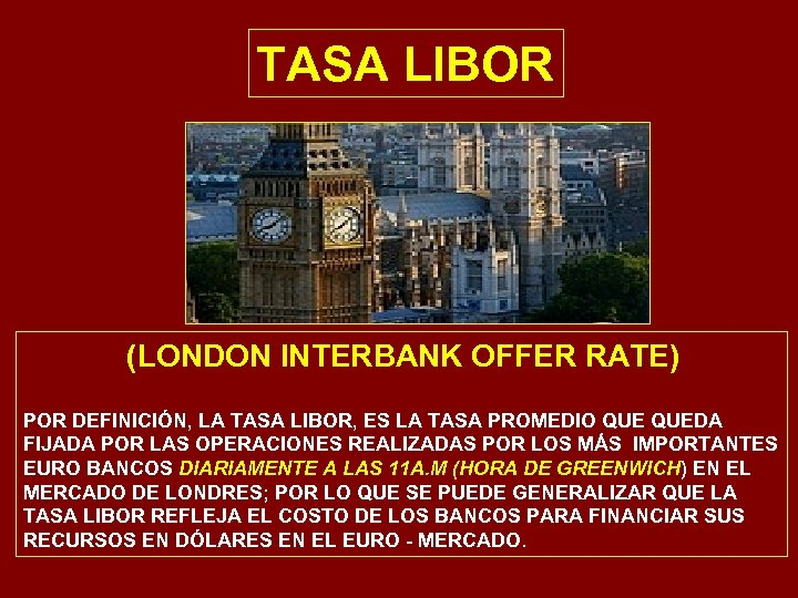 TASA LIBOR (LONDON INTERBANK OFFER RATE) POR DEFINICIÓN, LA TASA LIBOR, ES LA TASA