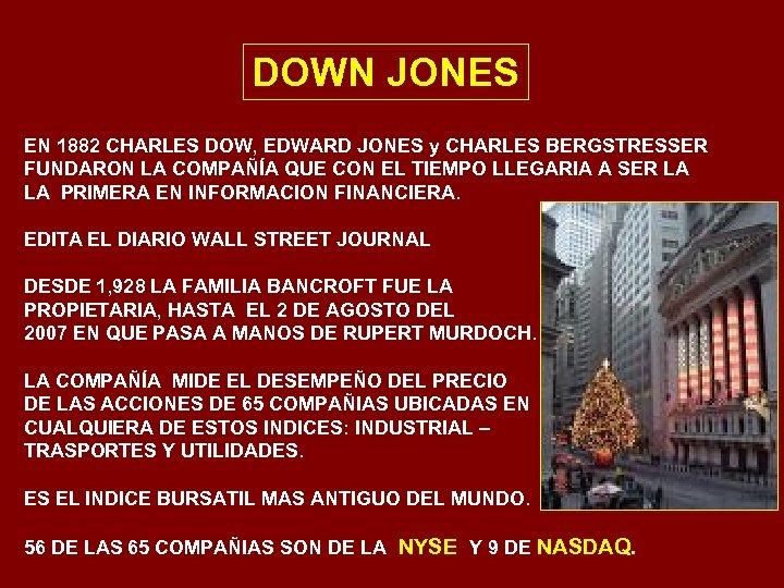 DOWN JONES EN 1882 CHARLES DOW, EDWARD JONES y CHARLES BERGSTRESSER FUNDARON LA COMPAÑÍA