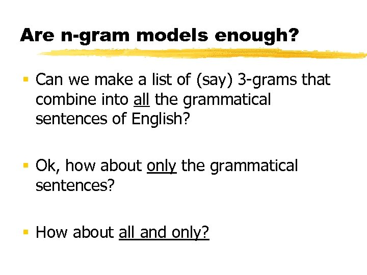 Are n-gram models enough? § Can we make a list of (say) 3 -grams
