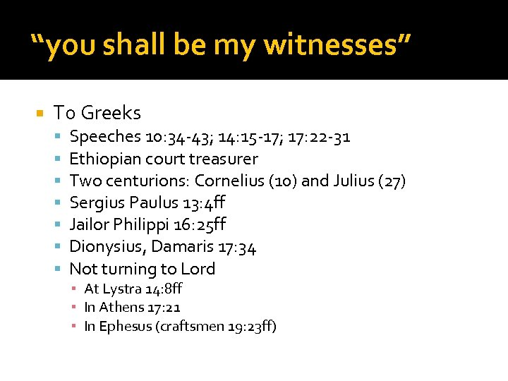"""you shall be my witnesses"" To Greeks Speeches 10: 34 -43; 14: 15 -17;"