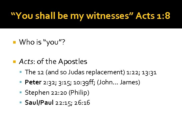 """You shall be my witnesses"" Acts 1: 8 Who is ""you""? Acts: of the"