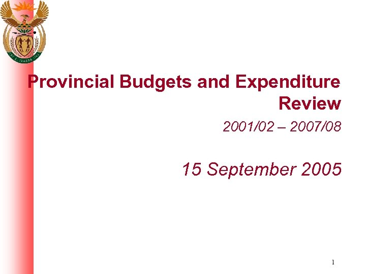 Provincial Budgets and Expenditure Review 2001/02 – 2007/08 15 September 2005 1