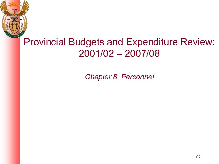 Provincial Budgets and Expenditure Review: 2001/02 – 2007/08 Chapter 8: Personnel 102