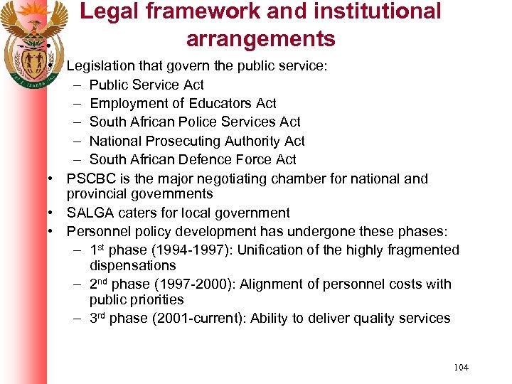 Legal framework and institutional arrangements • Legislation that govern the public service: – Public