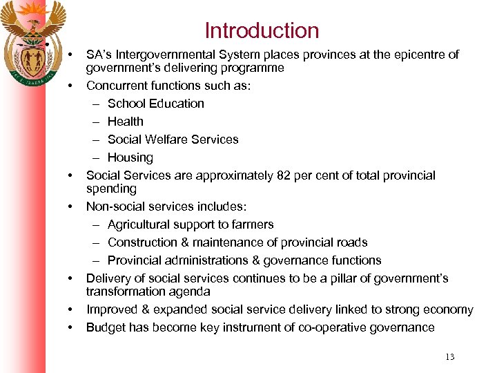 Introduction • • SA's Intergovernmental System places provinces at the epicentre of government's delivering