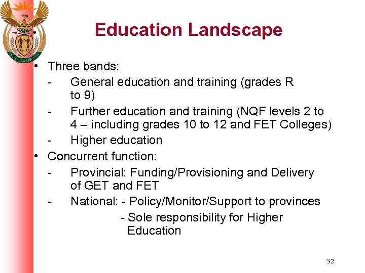 Education Landscape • Three bands: General education and training (grades R to 9) Further