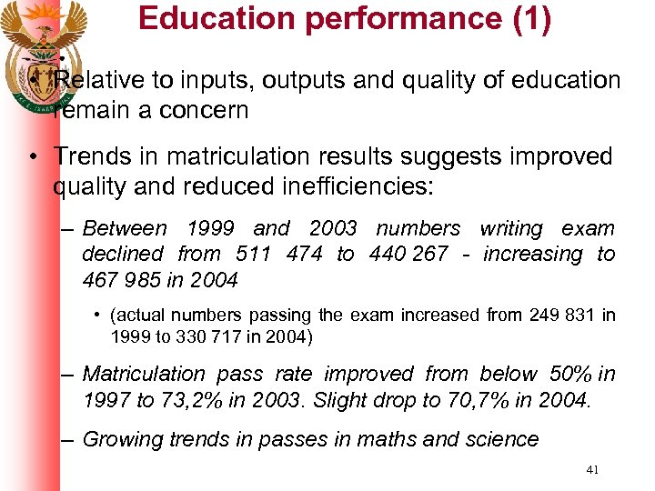 Education performance (1) • Relative to inputs, outputs and quality of education remain a