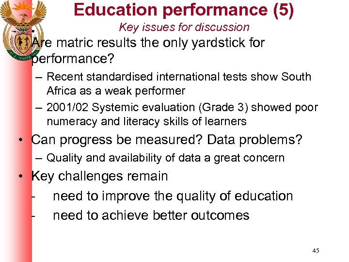 Education performance (5) Key issues for discussion • Are matric results the only yardstick