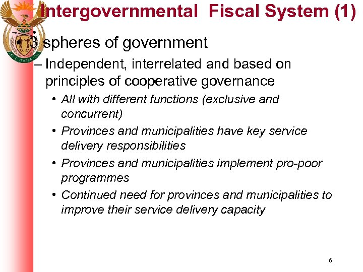 Intergovernmental Fiscal System (1) • 3 spheres of government – Independent, interrelated and based