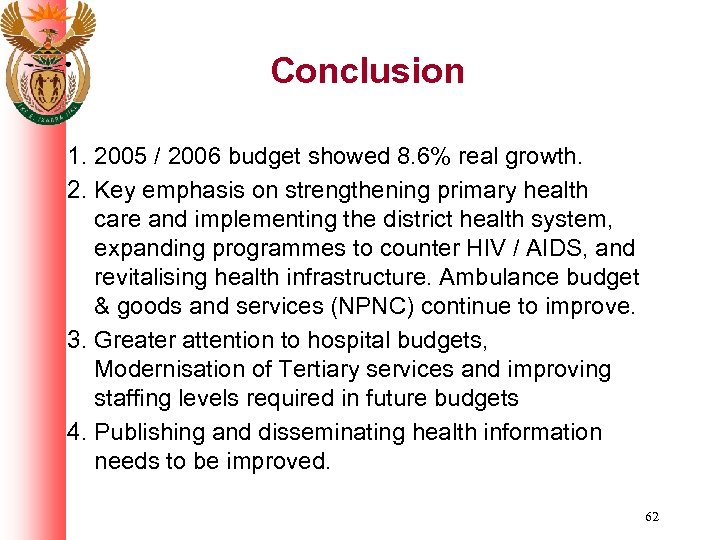 Conclusion 1. 2005 / 2006 budget showed 8. 6% real growth. 2. Key emphasis