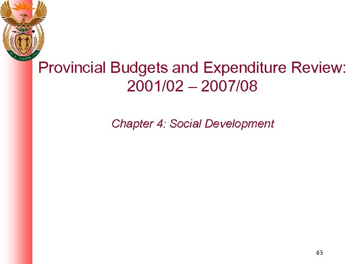 Provincial Budgets and Expenditure Review: 2001/02 – 2007/08 Chapter 4: Social Development 63