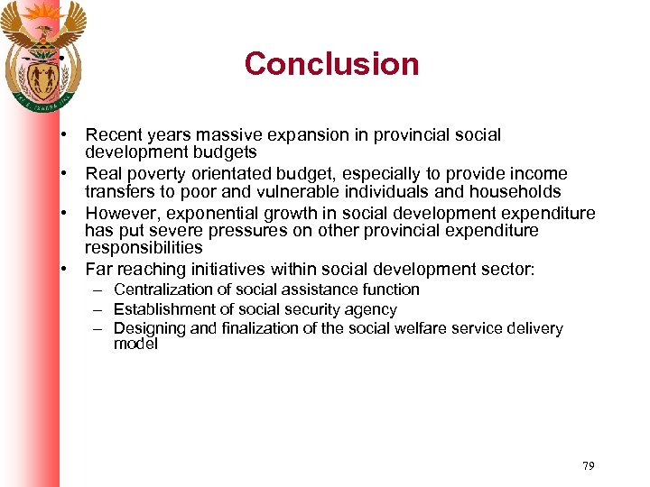 Conclusion • Recent years massive expansion in provincial social development budgets • Real poverty