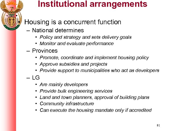 Institutional arrangements • Housing is a concurrent function – National determines • Policy and