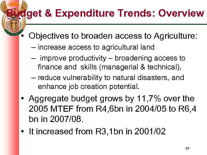 Budget & Expenditure Trends: Overview • Objectives to broaden access to Agriculture: – increase