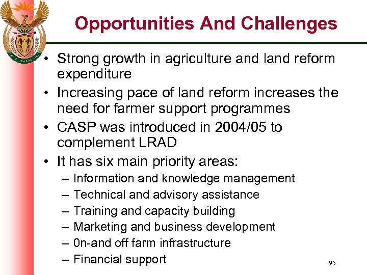 Opportunities And Challenges • Strong growth in agriculture and land reform expenditure • Increasing