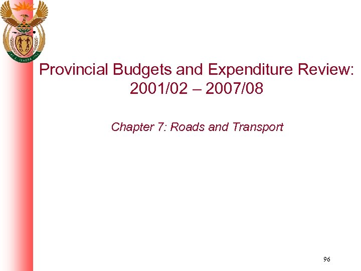 Provincial Budgets and Expenditure Review: 2001/02 – 2007/08 Chapter 7: Roads and Transport 96