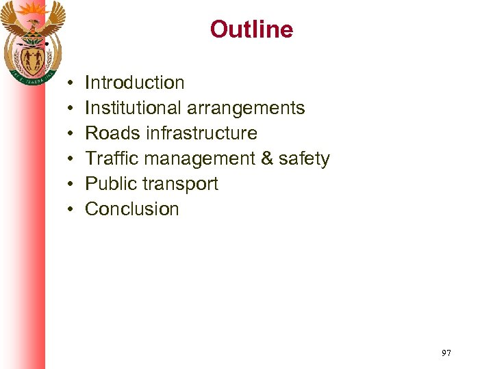 Outline • • • Introduction Institutional arrangements Roads infrastructure Traffic management & safety Public