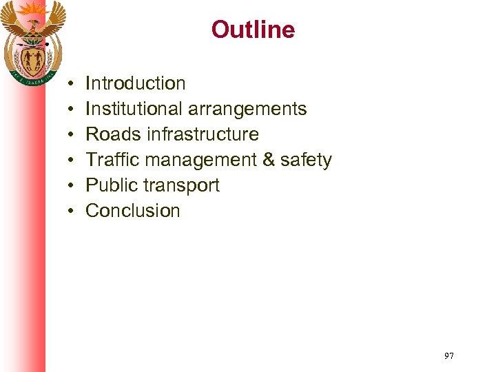Outline • • • Introduction Institutional arrangements Roads infrastructure Traffic management & safety Public