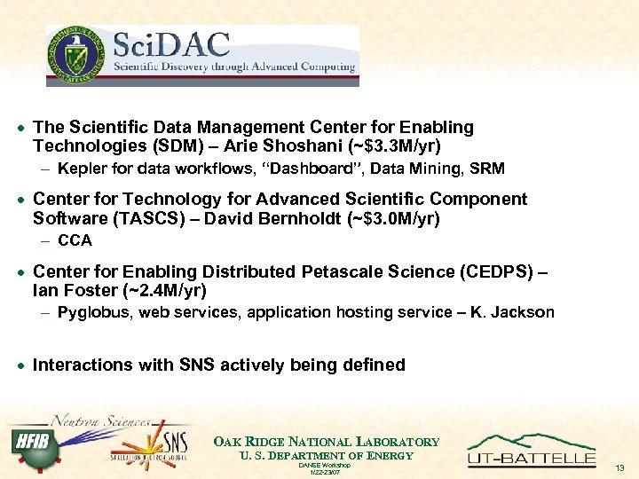 · The Scientific Data Management Center for Enabling Technologies (SDM) – Arie Shoshani (~$3.