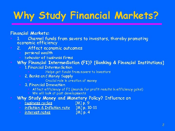 Why Study Financial Markets? Financial Markets: • 1. Channel funds from savers to investors,