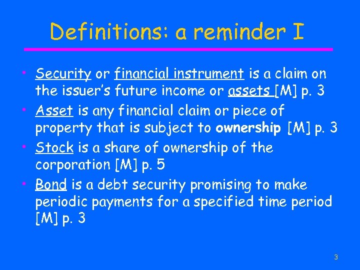Definitions: a reminder I • Security or financial instrument is a claim on the