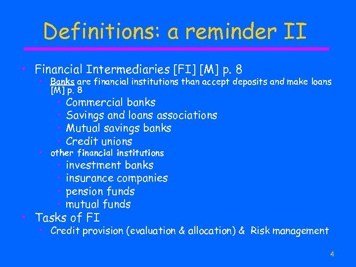 Definitions: a reminder II • Financial Intermediaries [FI] [M] p. 8 • Banks are