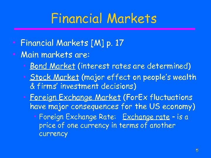 Financial Markets • Financial Markets [M] p. 17 • Main markets are: • Bond
