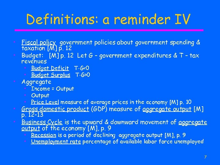 Definitions: a reminder IV • Fiscal policy government policies about government spending & taxation