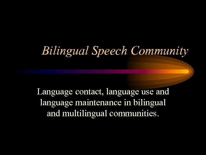Bilingual Speech Community Language contact, language use and language maintenance in bilingual and multilingual