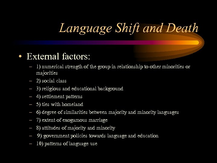 Language Shift and Death • External factors: – 1) numerical strength of the group