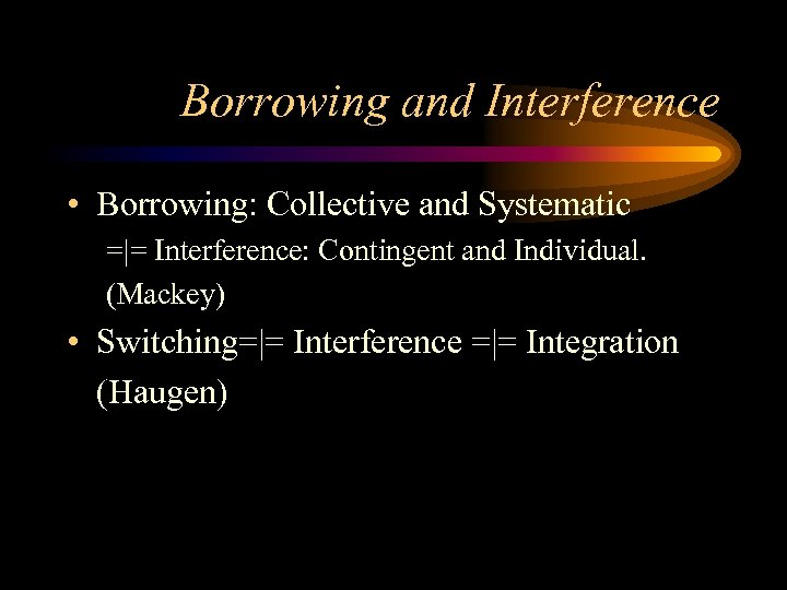 Borrowing and Interference • Borrowing: Collective and Systematic =|= Interference: Contingent and Individual. (Mackey)
