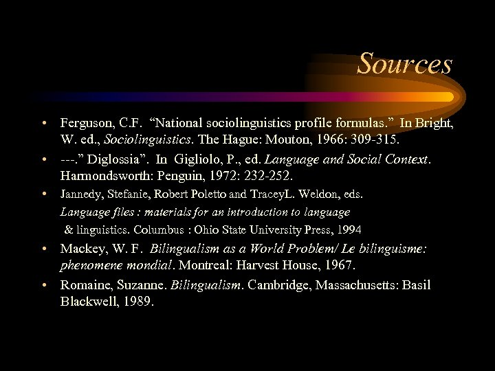 "Sources • Ferguson, C. F. ""National sociolinguistics profile formulas. "" In Bright, W. ed."