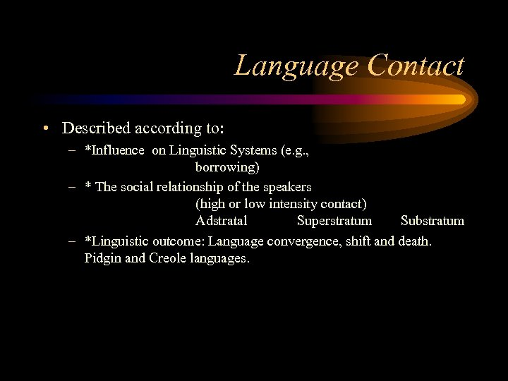 Language Contact • Described according to: – *Influence on Linguistic Systems (e. g. ,
